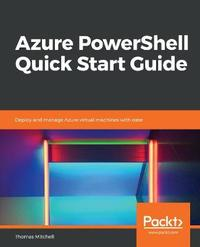 Azure PowerShell Quick Start Guide by Thomas Mitchell
