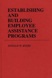 Establishing and Building Employee Assistance Programs by D.W. Myers