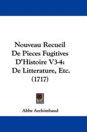 Nouveau Recueil De Pieces Fugitives D'Histoire V3-4: De Litteraure, Etc. (1717) by Abbe Archimbaud image