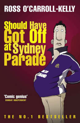 Should Have Got Off at Sydney Parade by Ross O'Carroll-Kelly