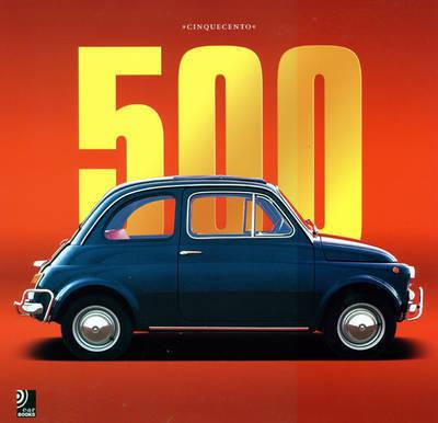 """500 """"Cinquecento"""": The Fiat 500 Story"""