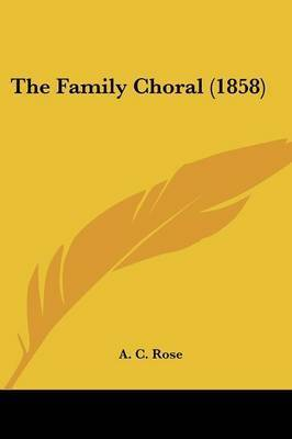 The Family Choral (1858) by A C Rose