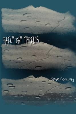 Rainy Day Thrills by Sean M. Conway