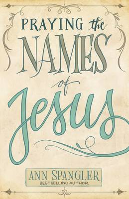Praying the Names of Jesus by Ann Spangler