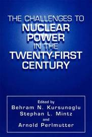 The Challenges to Nuclear Power in the Twenty-First Century