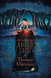 The Accidental Afterlife of Thomas Marsden by Emma Trevayne