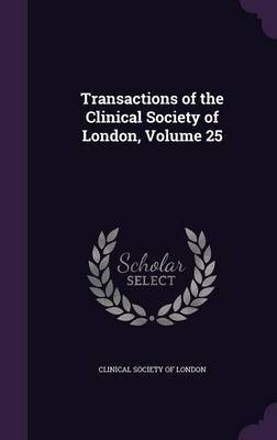 Transactions of the Clinical Society of London, Volume 25
