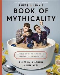 Rhett and Link's Book of Mythicality by Rhett McLaughlin