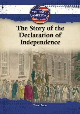 The Story of the Declaration of Independence by Tammy Gagne