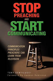 Stop Preaching and Start Communicating by Tony Gentilucci