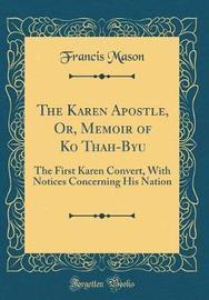 The Karen Apostle, Or, Memoir of Ko Thah-Byu by Francis Mason