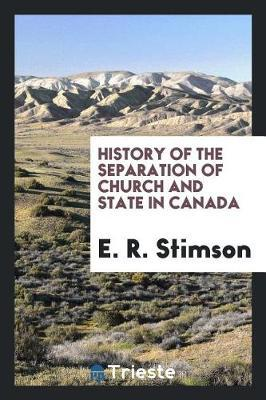 History of the Separation of Church and State in Canada by E. R. Stimson image