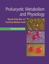 Prokaryotic Metabolism and Physiology by Byung Hong Kim