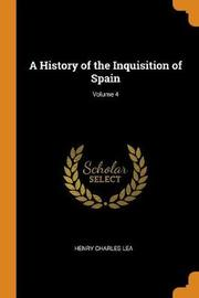 A History of the Inquisition of Spain; Volume 4 by Henry Charles Lea