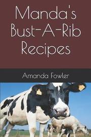 Manda's Bust-A-Rib Recipes by Amanda Fowler