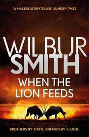 When the Lion Feeds by Wilbur Smith image