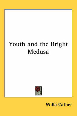 Youth and the Bright Medusa by Willa Cather image