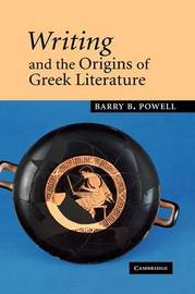 Writing and the Origins of Greek Literature by Barry B. Powell