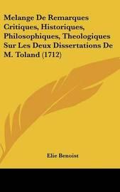 Melange de Remarques Critiques, Historiques, Philosophiques, Theologiques Sur Les Deux Dissertations de M. Toland (1712) by Elie Benoist