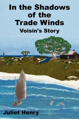 In the Shadows of the Trade Winds by Juliet, Henry