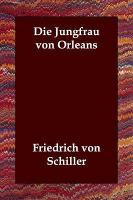 Die Jungfrau Von Orleans by Friedrich von Schiller