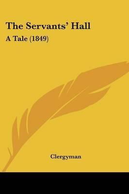 The Servantsa -- Hall: A Tale (1849)