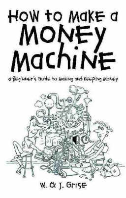 How to Make a Money Machine by Julie Grise