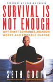 Survival is Not Enough: Why Smart Companies Abandon Worry and Embrace Change by Seth Godin