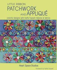 Little Ribbon Patchwork and Applique: Colorful Designs with Kaffe Fassett Ribbons and Fabrics by Space,Studios Heart
