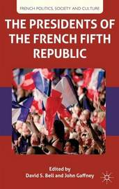 The Presidents of the French Fifth Republic by D. Bell