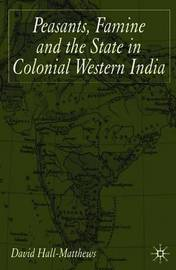 Peasants, Famine and the State in Colonial Western India by David Hall-Matthews image