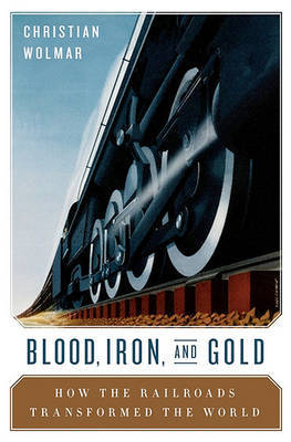 Blood, Iron, and Gold by Christian Wolmar image
