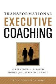 Transformational Executive Coaching by Ted M Middelberg