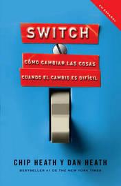 Switch: Como Cambiar las Cosas Cuando Cambiar Es Dificil by Dan Heath