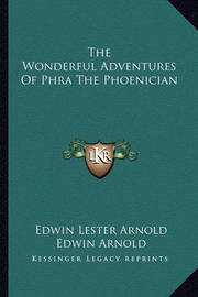 The Wonderful Adventures of Phra the Phoenician by Edwin Lester Arnold