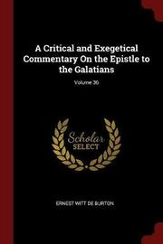A Critical and Exegetical Commentary on the Epistle to the Galatians; Volume 36 by Ernest Witt De Burton image