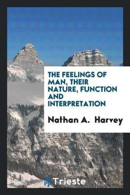The Feelings of Man, Their Nature, Function and Interpretation by Nathan A Harvey image