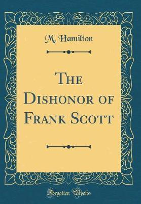 The Dishonor of Frank Scott (Classic Reprint) by M Hamilton