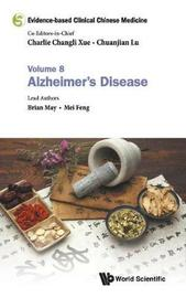 Evidence-based Clinical Chinese Medicine - Volume 8: Alzheimer's Disease by Brian May