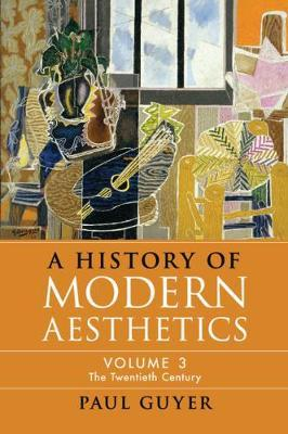 A History of Modern Aesthetics: Volume 3 by Paul Guyer