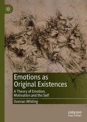 Emotions as Original Existences by Demian Whiting