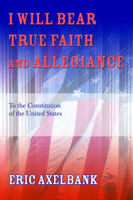 I Will Bear True Faith and Allegiance by Eric Axelbank image