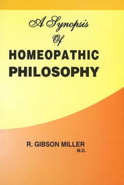A Synopsis of Homoeopathic Philosophy by R.Gibson Miller