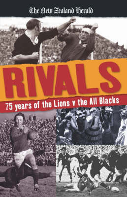 "Rivals: 75 Years of the Lions Vs the All Blacks by ""New Zealand Herald"" image"