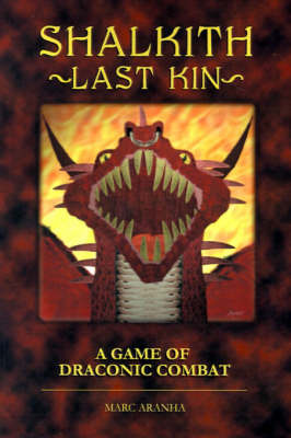 Shalkith -Last Kin-: A Game of Draconic Combat by Marc Aranha
