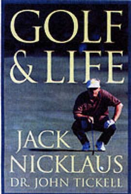 Golf and Life by Jack Nicklaus
