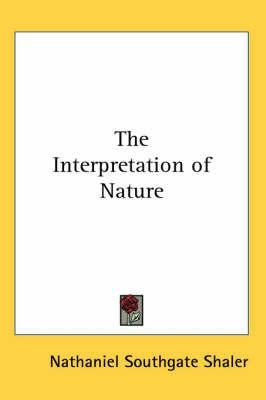 The Interpretation of Nature by Nathaniel Southgate Shaler