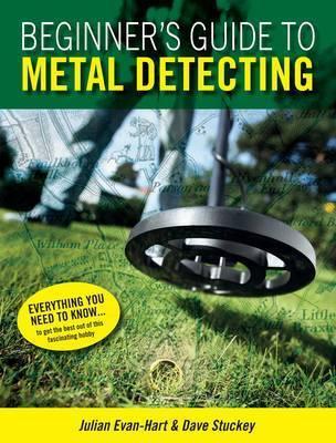Beginner's Guide to Metal Detecting by J Evan-Hart
