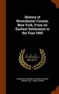 History of Westchester County, New York, from Its Earliest Settlement to the Year 1900 by Frederic Shonnard image