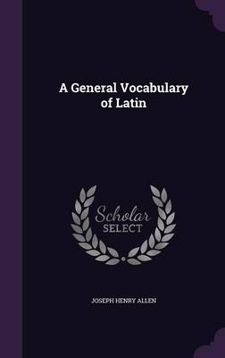 A General Vocabulary of Latin by Joseph Henry Allen image